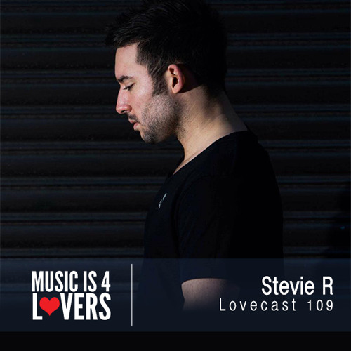 Lovecast Episode 109 - Stevie R [Musicis4Lovers.com]